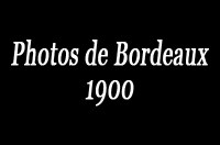 Photos de Bordeaux 1900
